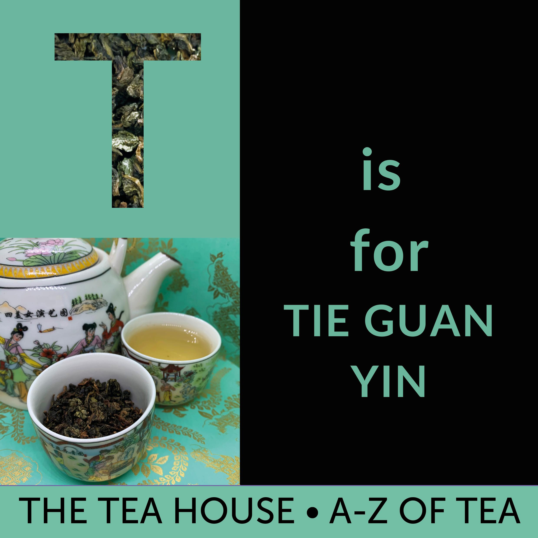 T is for Tie Guan Yin