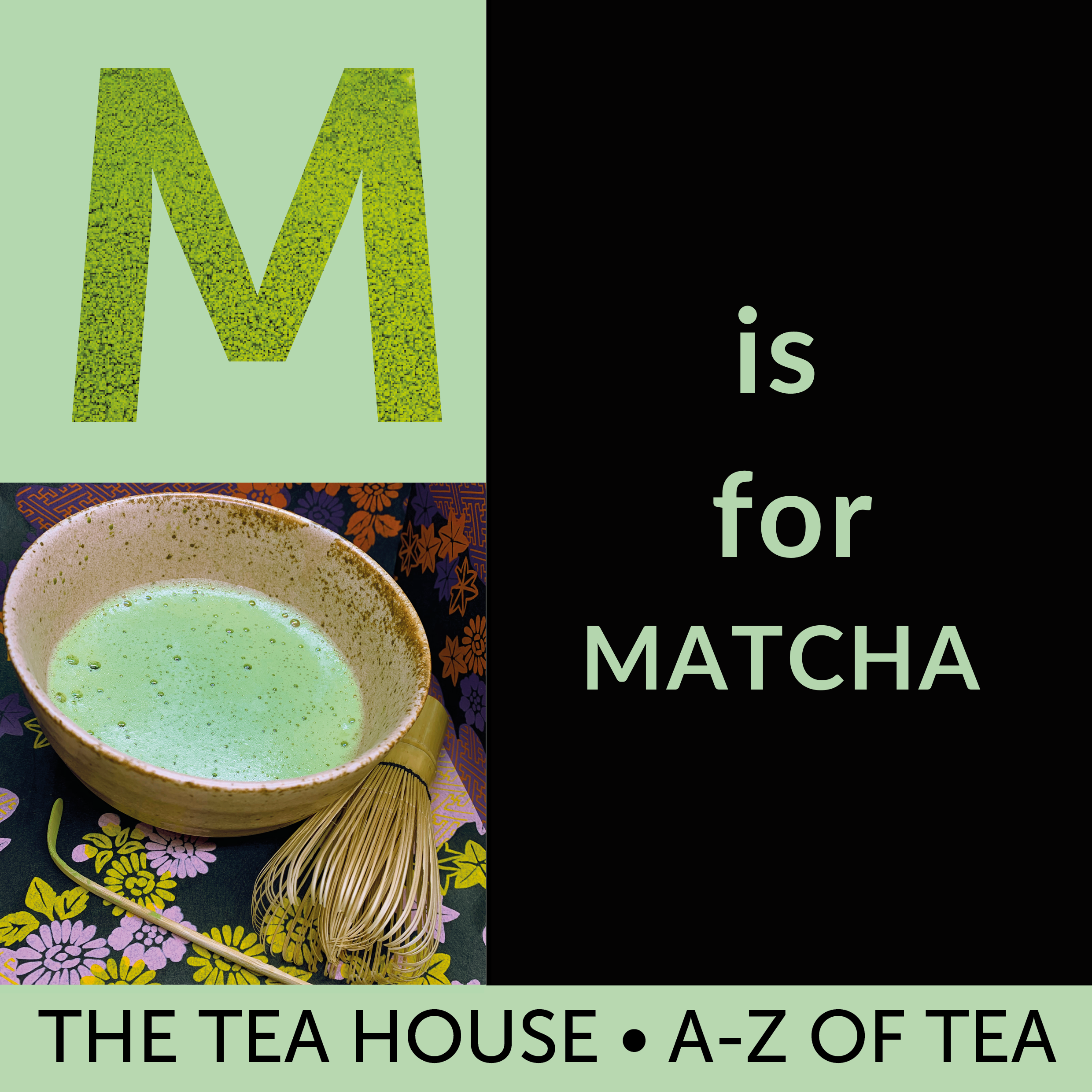 M is for Matcha